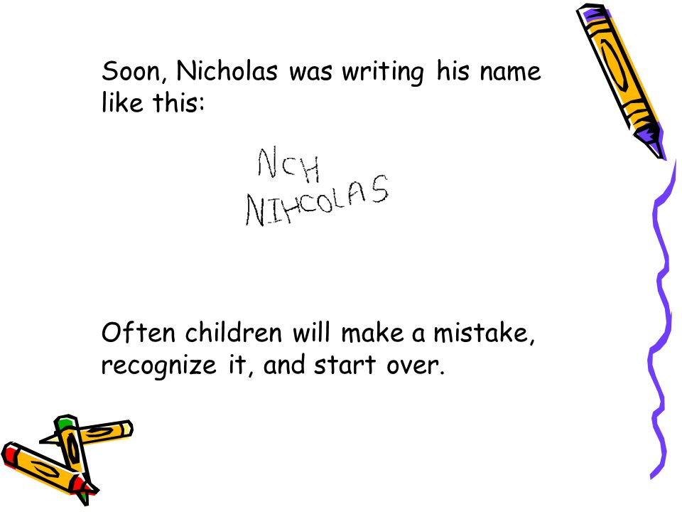 Soon, Nicholas was writing his name like this: