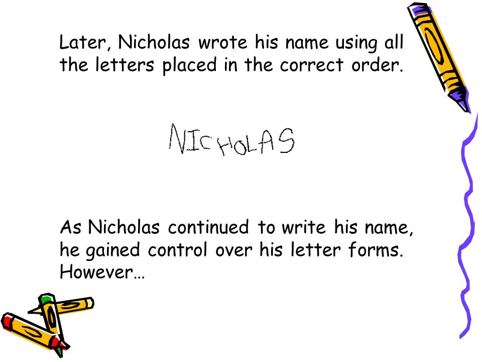 Later, Nicholas wrote his name using all the letters placed in the correct order.