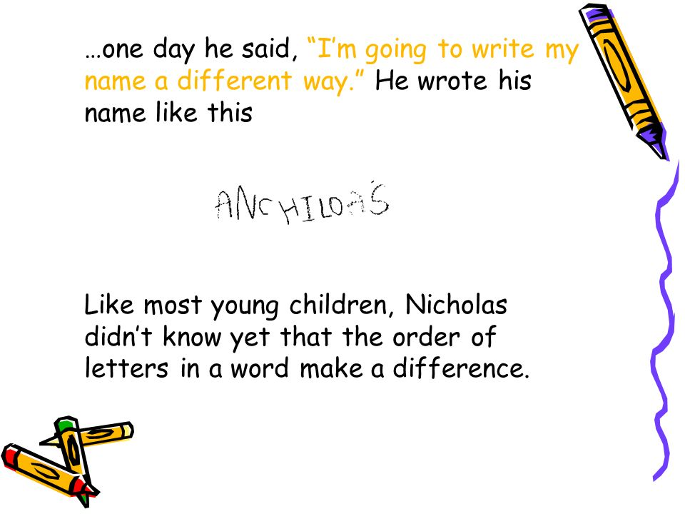 …one day he said, I'm going to write my name a different way