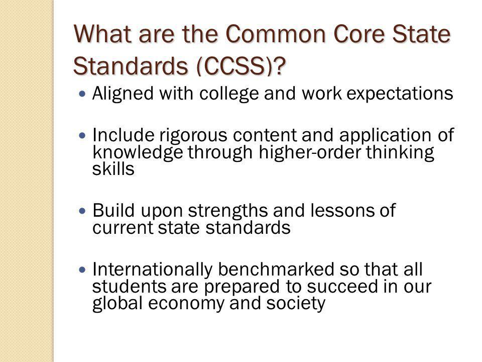 The CCSS…. Articulate what students should know and be able to do (i.e., content and skills) Are organized to be fewer and clearer.