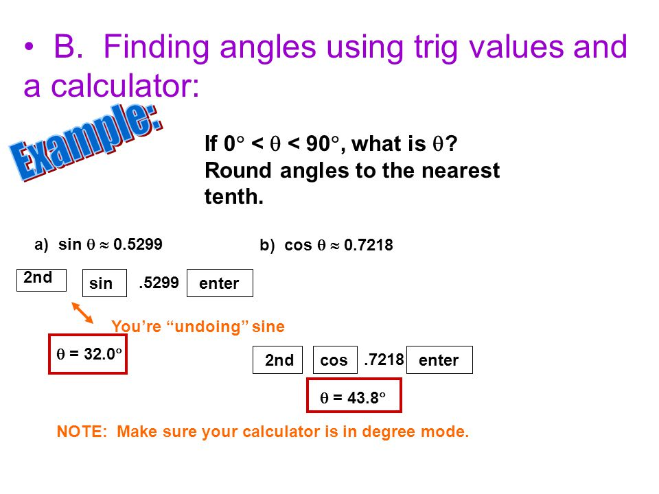 B. Finding angles using trig values and a calculator: