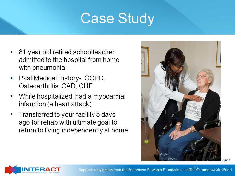 Case Study 81 year old retired schoolteacher admitted to the hospital from home with pneumonia.