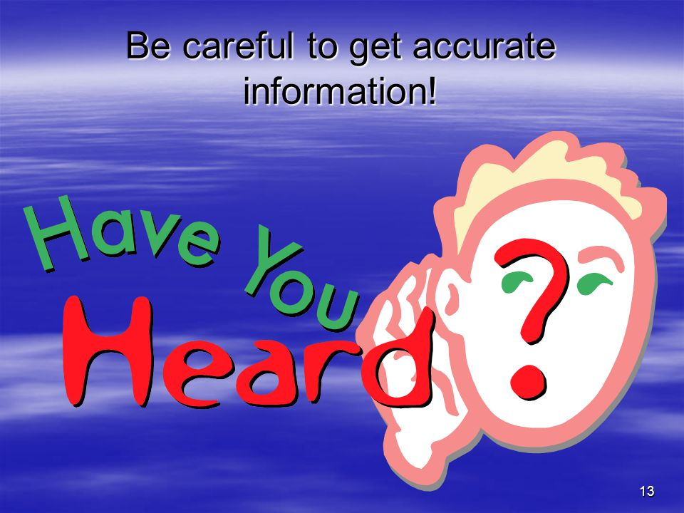 Be careful to get accurate information!