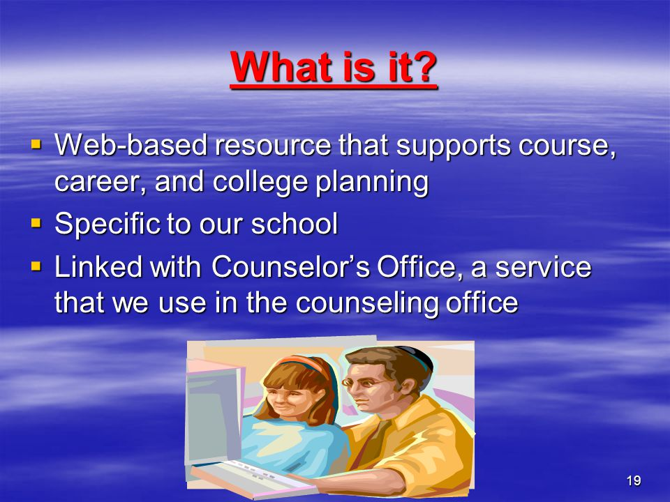 What is it Web-based resource that supports course, career, and college planning. Specific to our school.