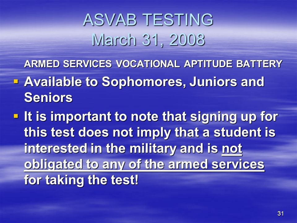 ASVAB TESTING March 31, 2008 ARMED SERVICES VOCATIONAL APTITUDE BATTERY. Available to Sophomores, Juniors and Seniors.