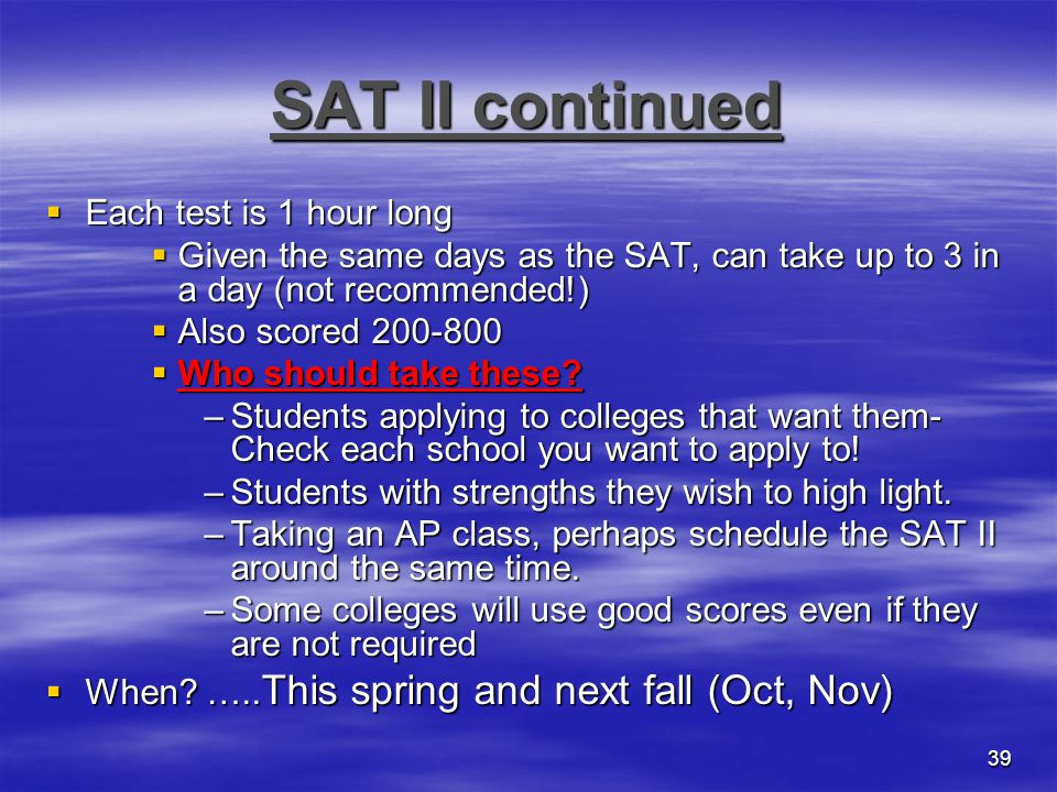 SAT II continued Each test is 1 hour long