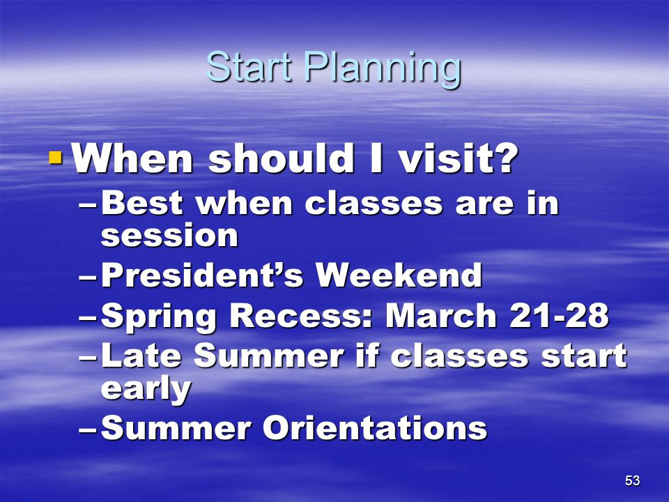 Start Planning When should I visit Best when classes are in session