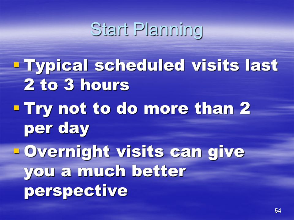Start Planning Typical scheduled visits last 2 to 3 hours