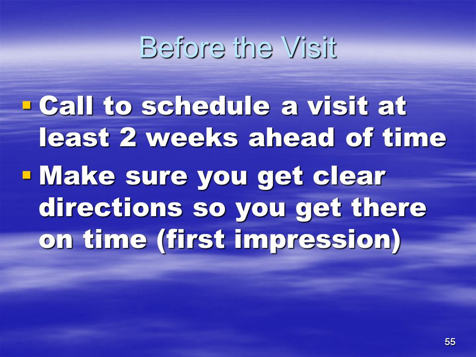 Before the Visit Call to schedule a visit at least 2 weeks ahead of time.