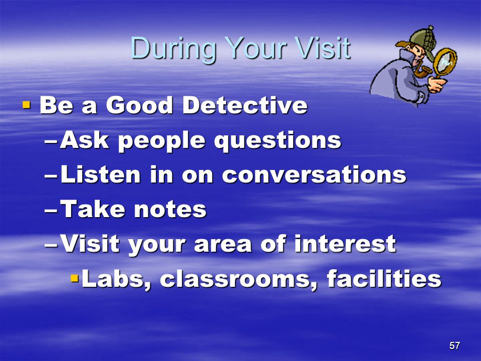 During Your Visit Be a Good Detective Ask people questions