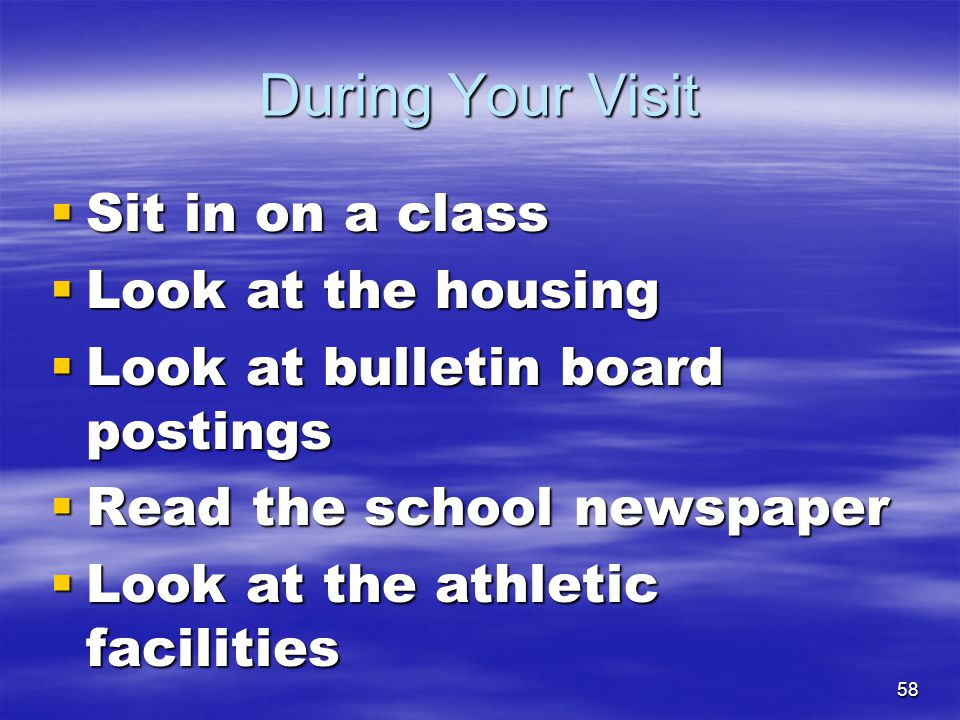 During Your Visit Sit in on a class Look at the housing