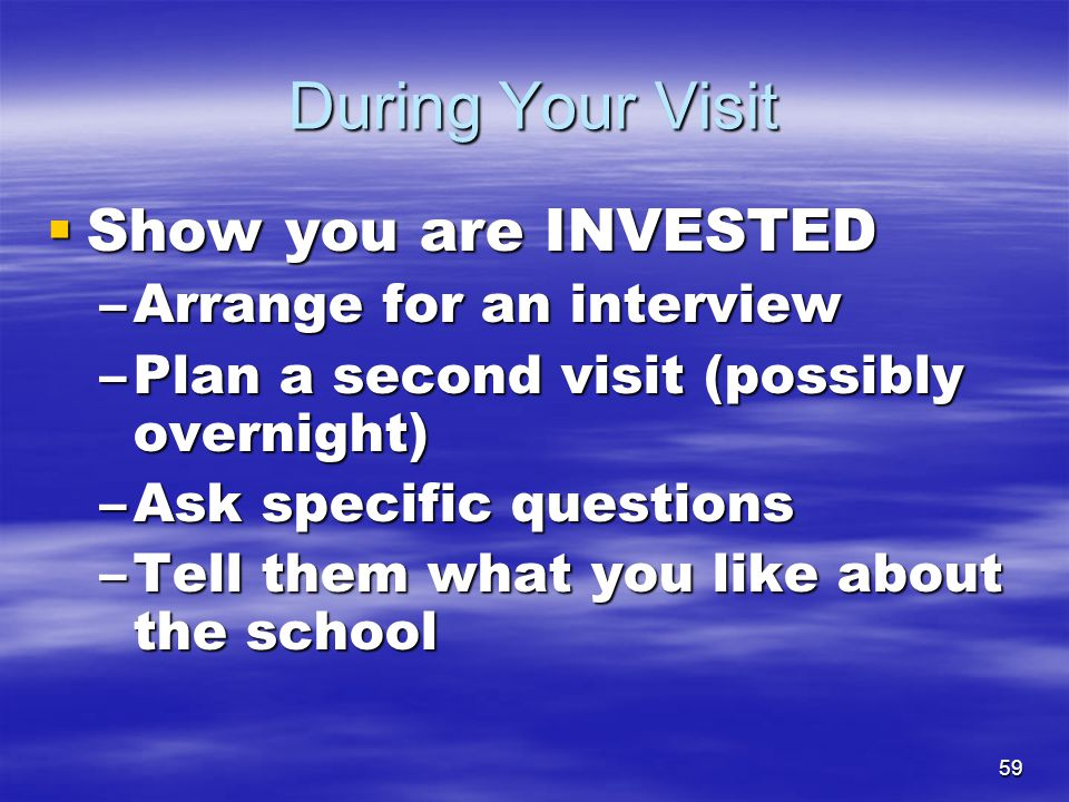 During Your Visit Show you are INVESTED Arrange for an interview