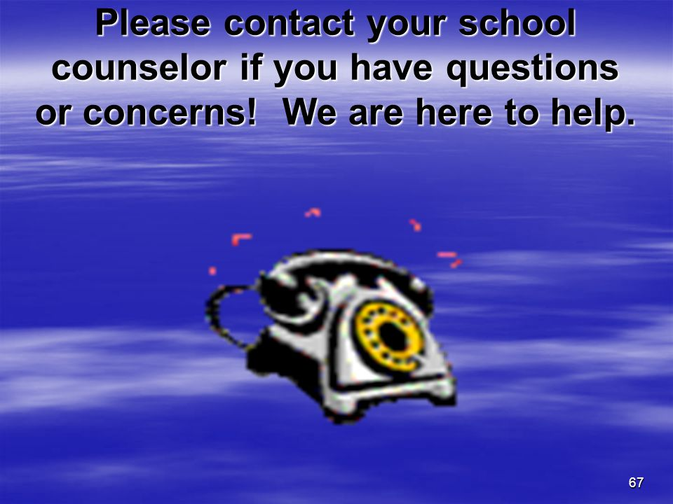 Please contact your school counselor if you have questions or concerns