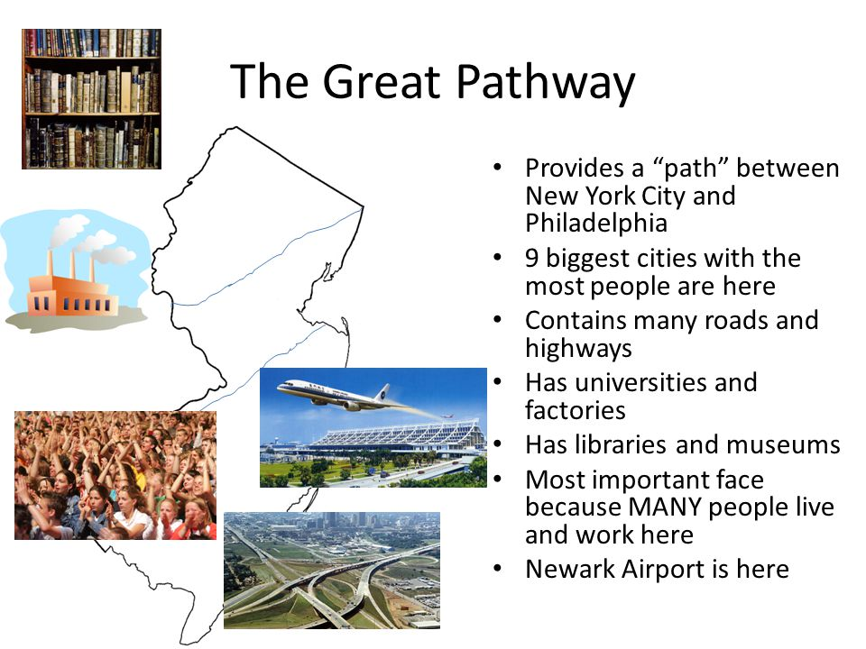 The Great Pathway Provides a path between New York City and Philadelphia. 9 biggest cities with the most people are here.