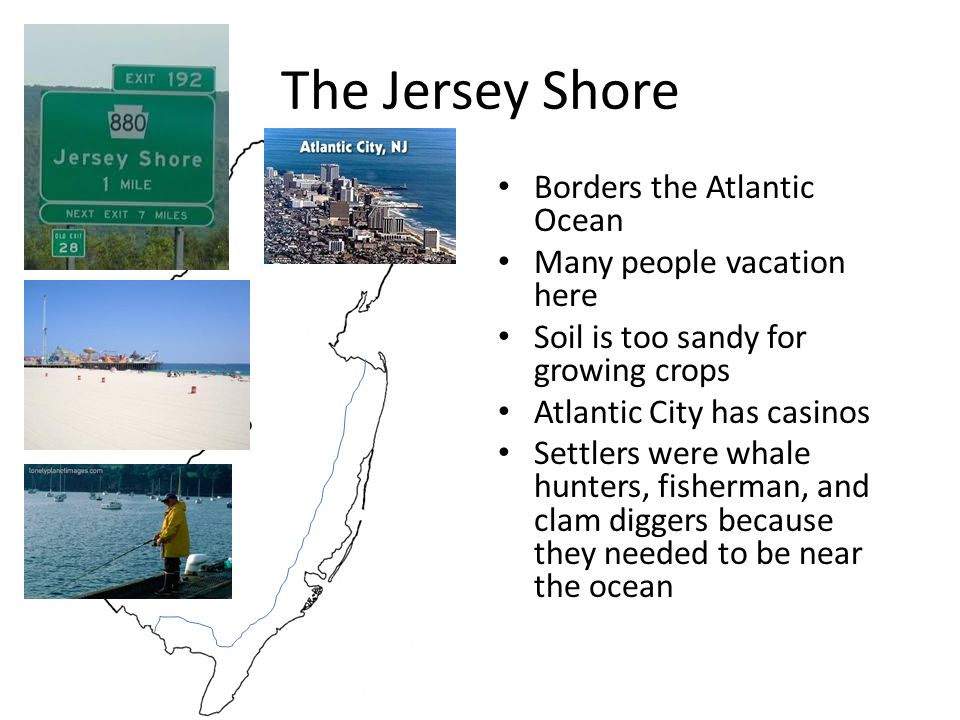 The Jersey Shore Borders the Atlantic Ocean Many people vacation here