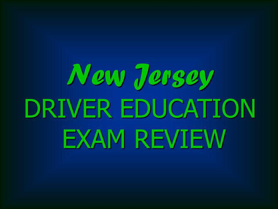 New Jersey DRIVER EDUCATION EXAM REVIEW
