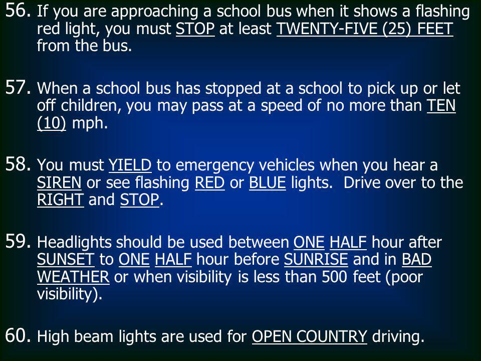 If you are approaching a school bus when it shows a flashing red light, you must STOP at least TWENTY-FIVE (25) FEET from the bus.