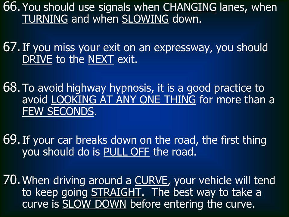 You should use signals when CHANGING lanes, when TURNING and when SLOWING down.