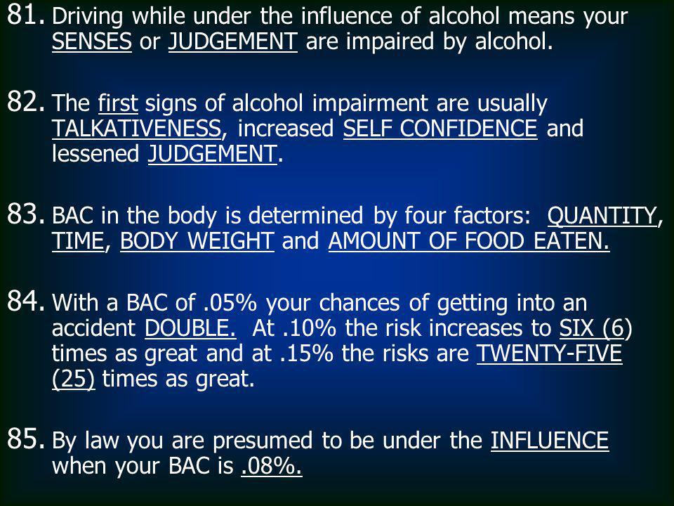 Driving while under the influence of alcohol means your SENSES or JUDGEMENT are impaired by alcohol.