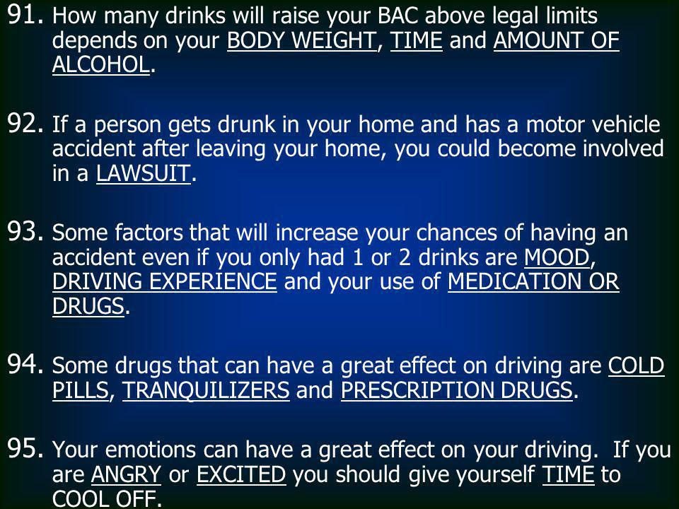 How many drinks will raise your BAC above legal limits depends on your BODY WEIGHT, TIME and AMOUNT OF ALCOHOL.