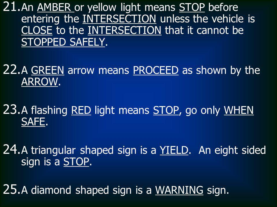 An AMBER or yellow light means STOP before entering the INTERSECTION unless the vehicle is CLOSE to the INTERSECTION that it cannot be STOPPED SAFELY.