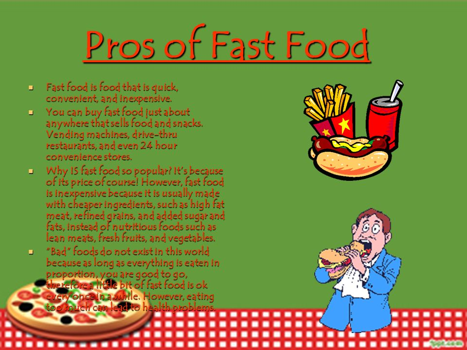 Pros of Fast Food Fast food is food that is quick, convenient, and inexpensive.