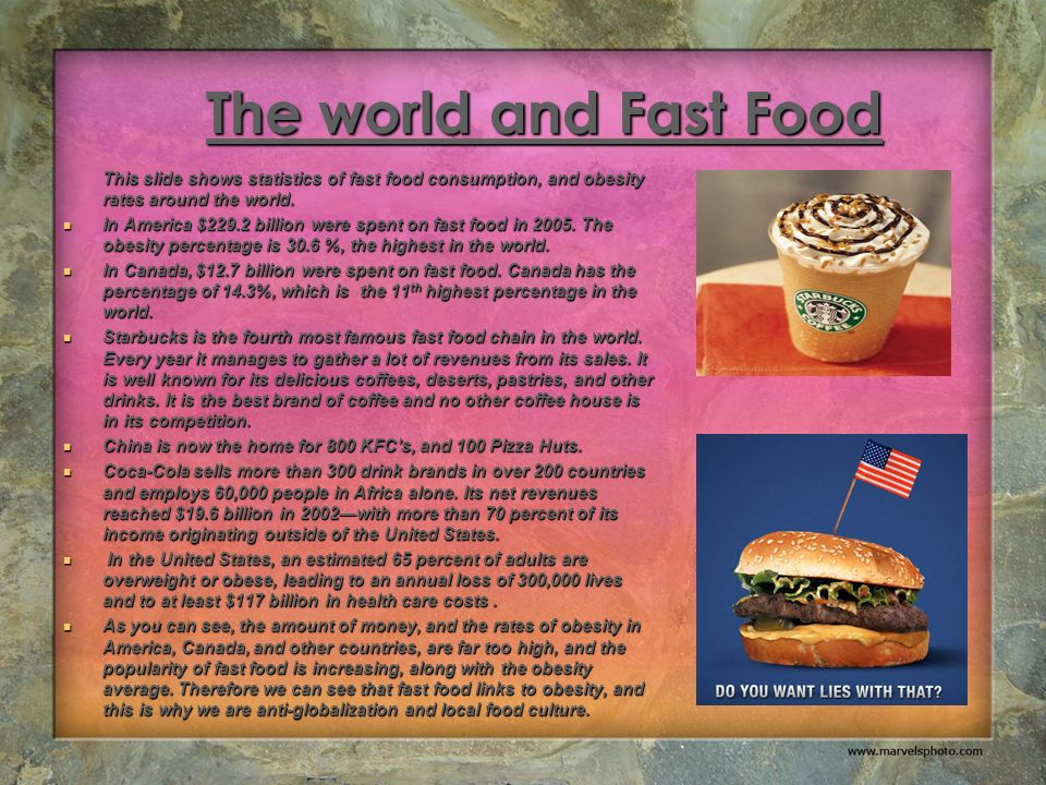 The world and Fast Food This slide shows statistics of fast food consumption, and obesity rates around the world.