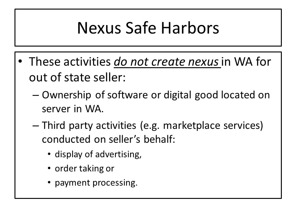Nexus Safe Harbors These activities do not create nexus in WA for out of state seller: