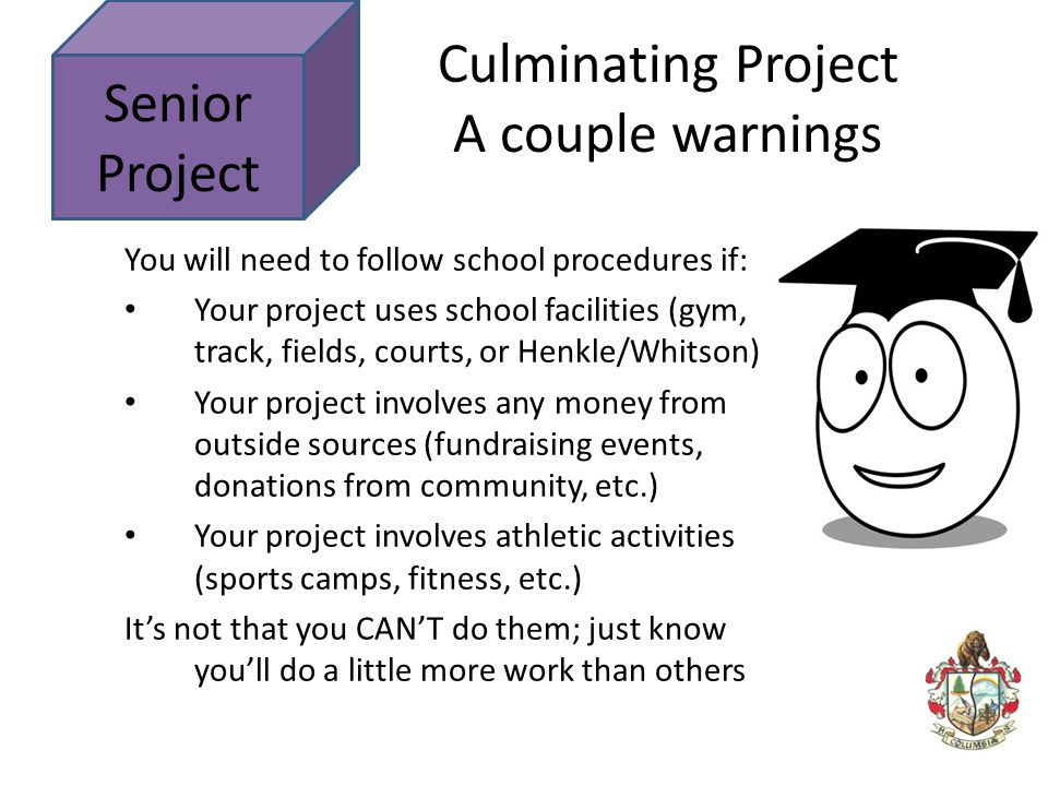 Culminating Project A couple warnings