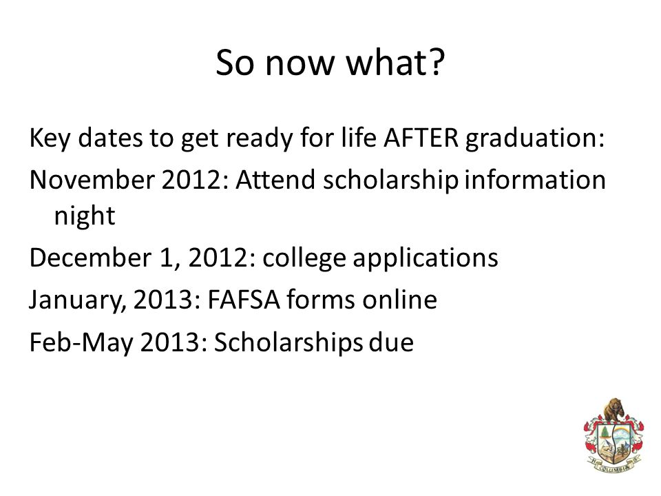 So now what Key dates to get ready for life AFTER graduation: