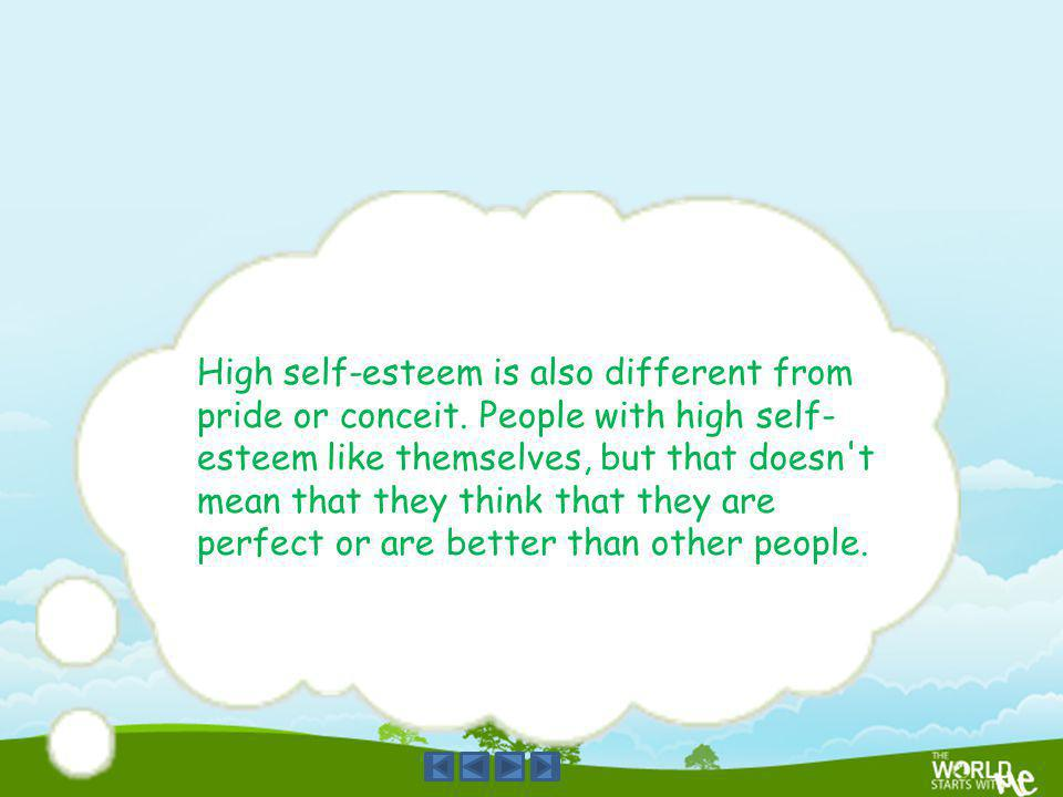 High self-esteem is also different from pride or conceit