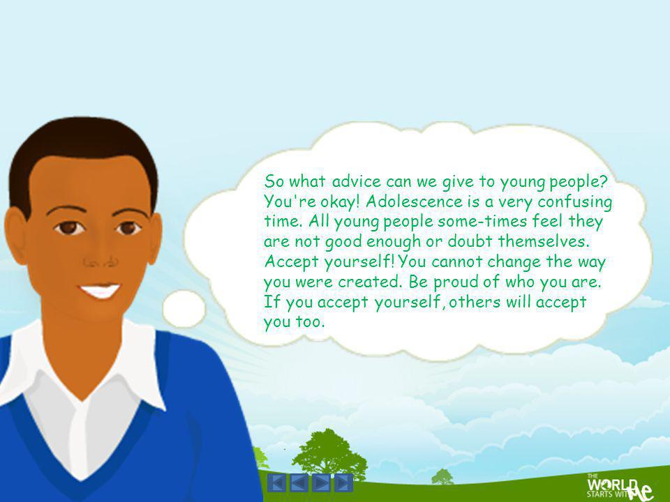 So what advice can we give to young people. You re okay