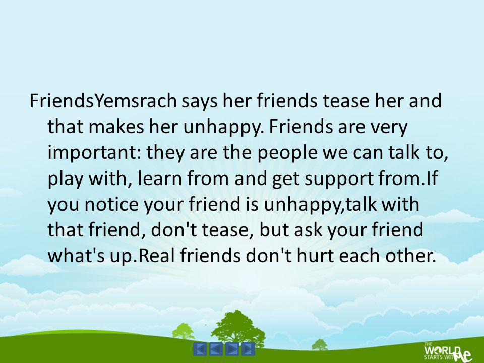 FriendsYemsrach says her friends tease her and that makes her unhappy
