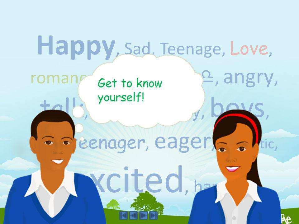 Happy, Sad, Teenage, Love, romance, worried, angry, talk, friends, family, boys, girls, teenager, eager, romantic, excited, happy