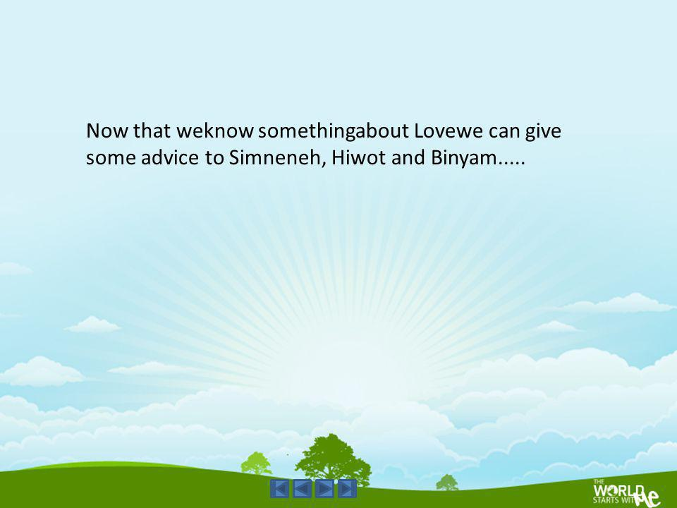 Now that weknow somethingabout Lovewe can give some advice to Simneneh, Hiwot and Binyam.....
