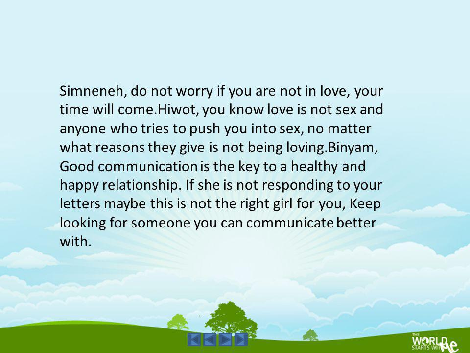 Simneneh, do not worry if you are not in love, your time will come