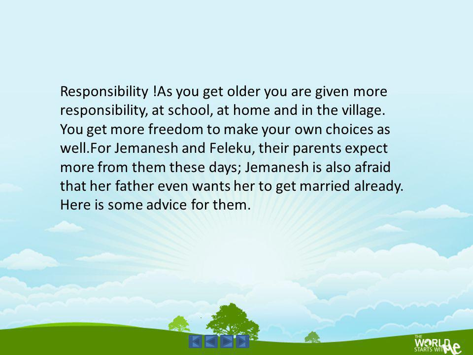 Responsibility !As you get older you are given more responsibility, at school, at home and in the village.
