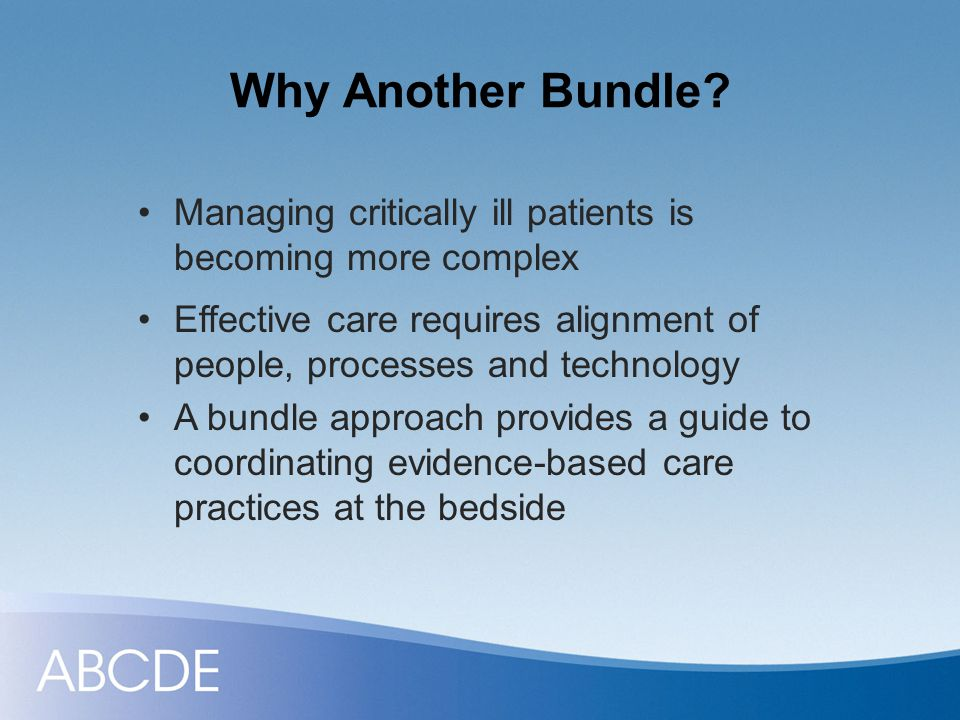 Why Another Bundle Managing critically ill patients is becoming more complex.