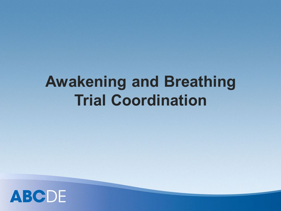 Awakening and Breathing Trial Coordination