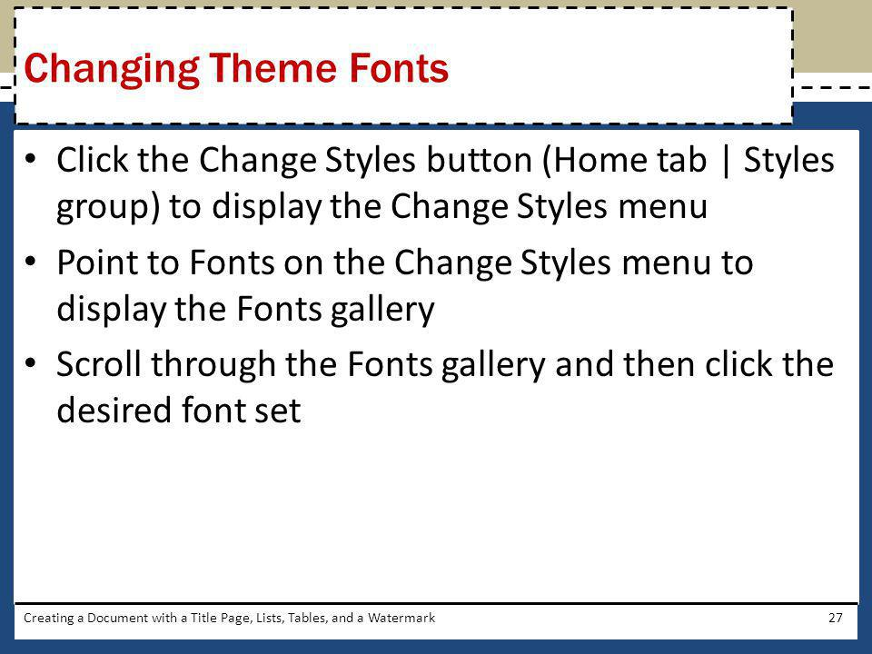 Changing Theme Fonts Click the Change Styles button (Home tab | Styles group) to display the Change Styles menu.