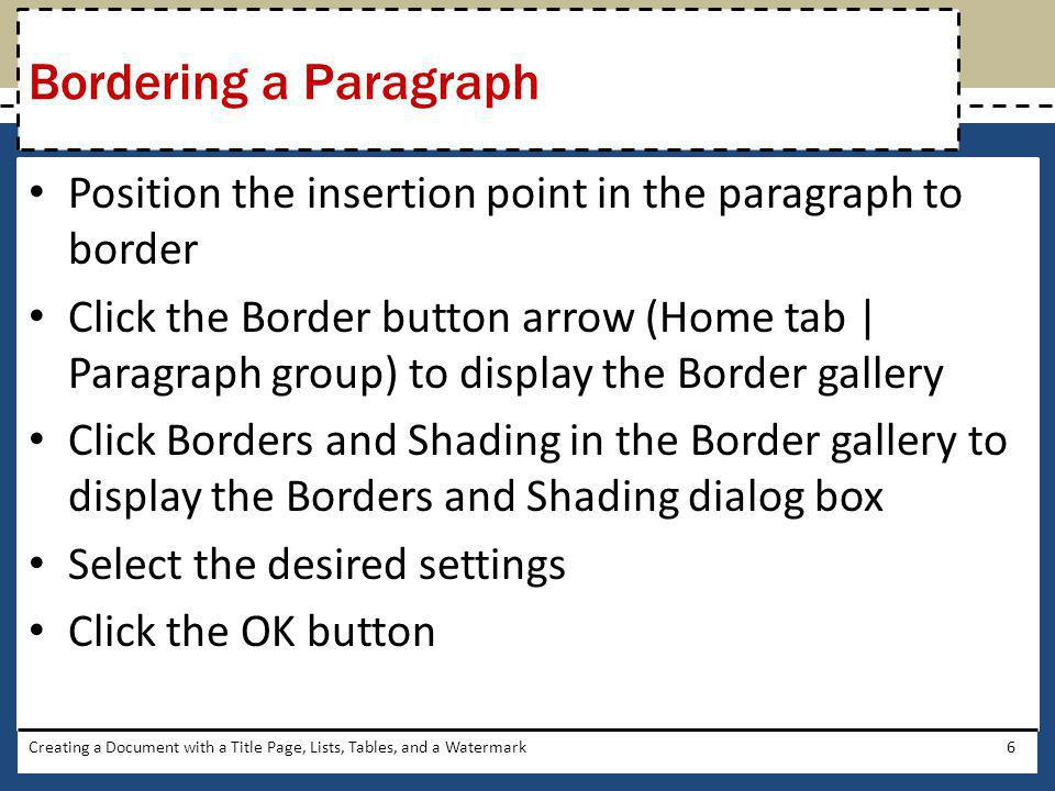 Bordering a Paragraph Position the insertion point in the paragraph to border.