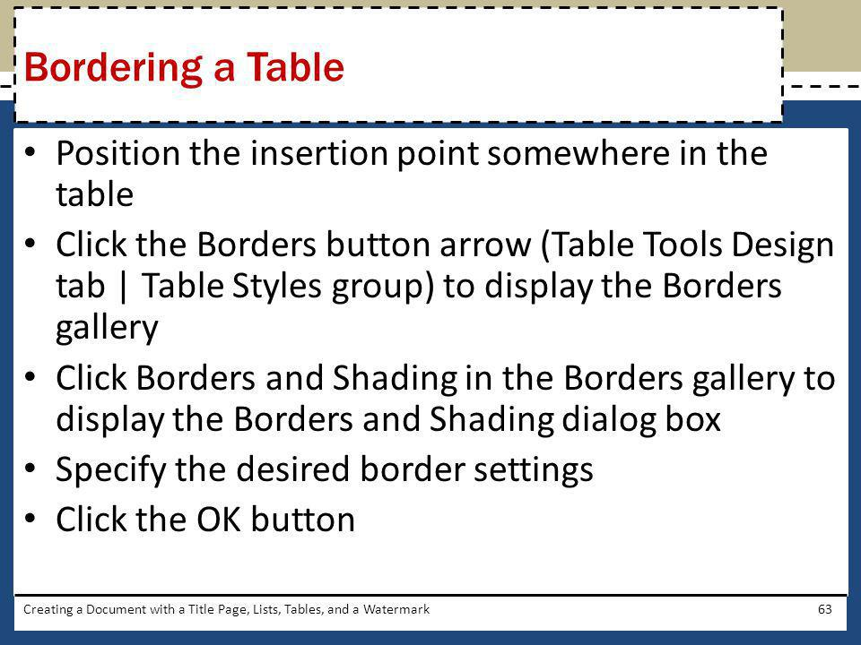 Bordering a Table Position the insertion point somewhere in the table