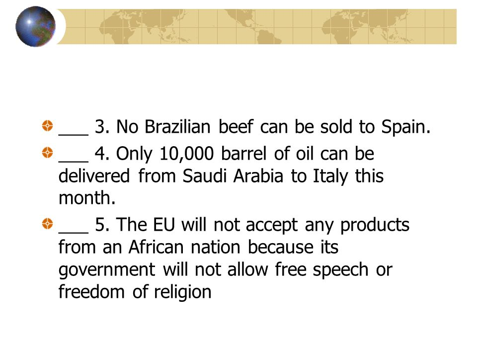 ___ 3. No Brazilian beef can be sold to Spain.