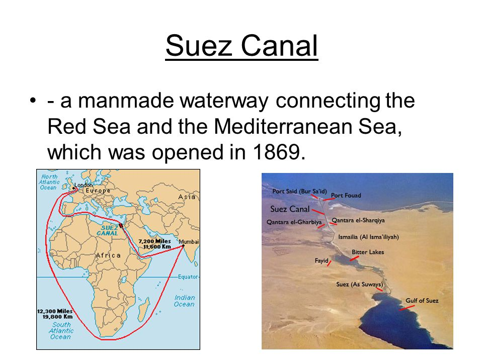 Suez Canal - a manmade waterway connecting the Red Sea and the Mediterranean Sea, which was opened in 1869.