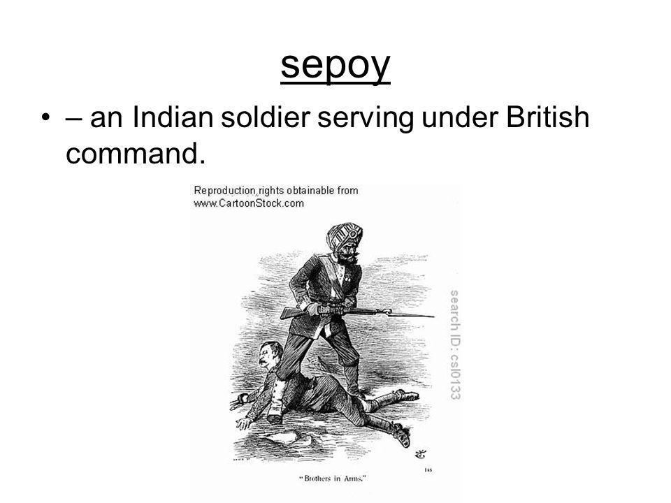 sepoy – an Indian soldier serving under British command.