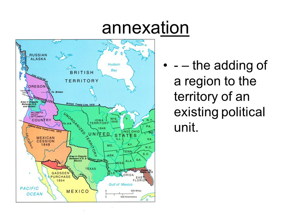 annexation - – the adding of a region to the territory of an existing political unit.