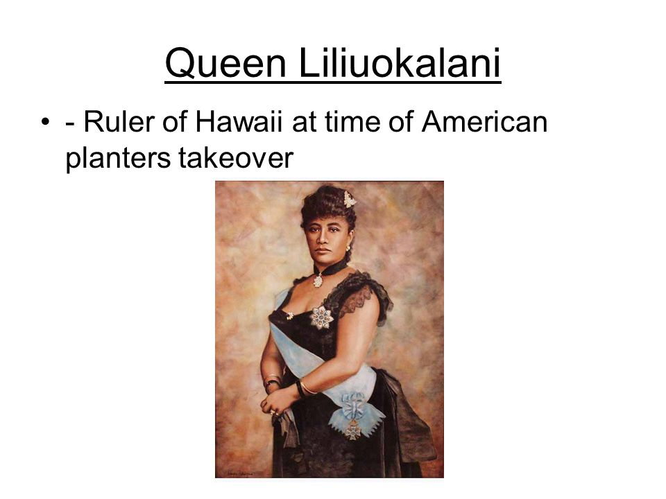 Queen Liliuokalani - Ruler of Hawaii at time of American planters takeover