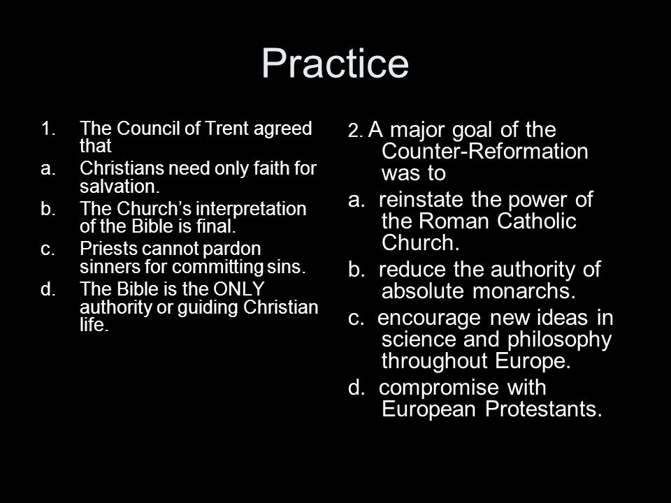 Practice a. reinstate the power of the Roman Catholic Church.