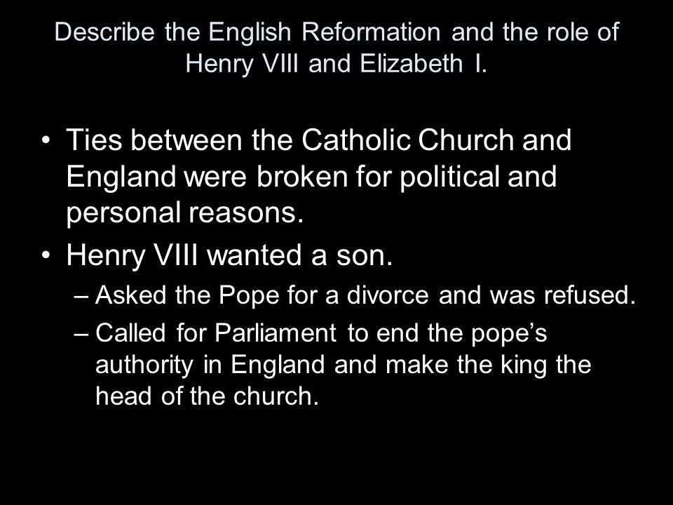 Describe the English Reformation and the role of Henry VIII and Elizabeth I.