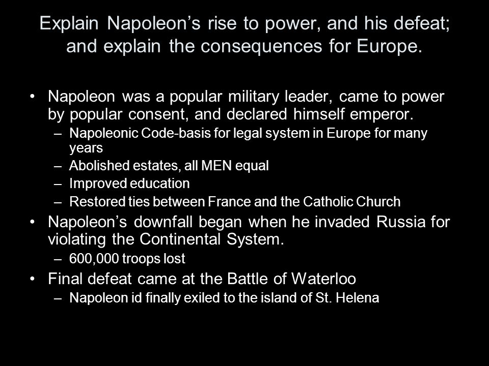 Explain Napoleon's rise to power, and his defeat; and explain the consequences for Europe.